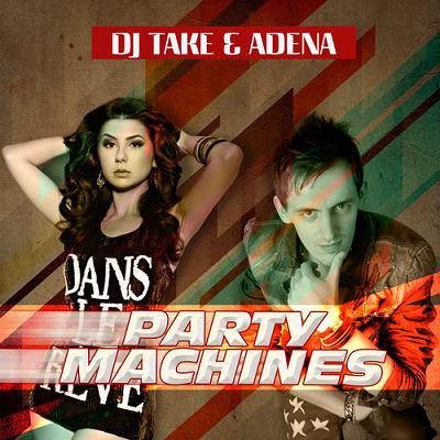 Dj Take & Adena - party machines