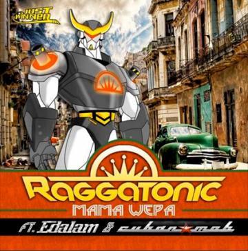 Raggatonic ft Edalam & Cuban M.O.B. - mama wepa