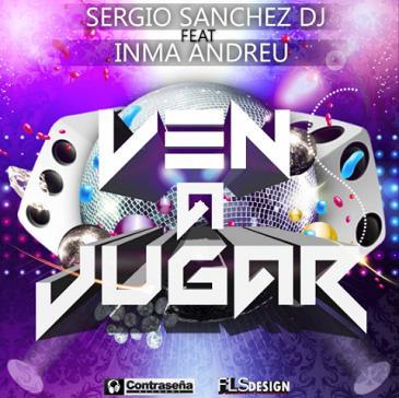 Sergio Sanchez Deejay ft Inma Andreu - ven a jugar