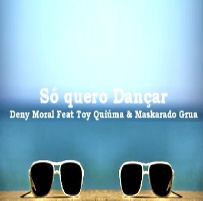 Deny Moral ft Toy Quiúma & Maskarado Grua - só quero dançar