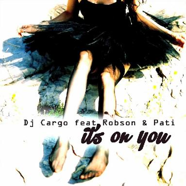 Dj Cargo ft Robson & Pati - it's on you