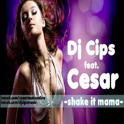Dj Cips ft Cesar - shake it mama