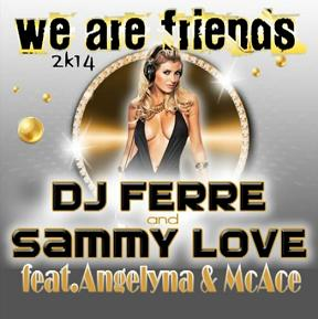 Dj Ferre & Sammy Love ft Angelyna & McAce - we are friends 2k14