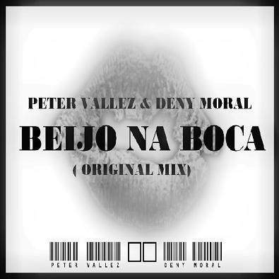 Dj Peter Vallez ft Deny Moral - beijo na boca
