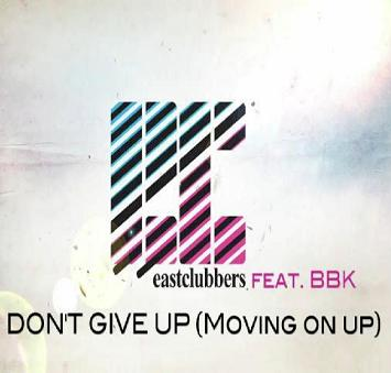 East Clubbers ft BBK - dont give up (moving on up)
