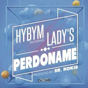 Hybym & Sr Kokis ft Lady's - perdoname