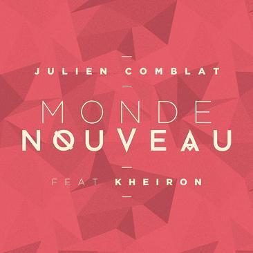 Julien Comblat ft Kheiron - monde nouveau