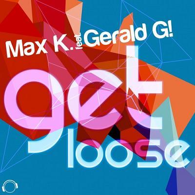 Max K. ft Gerald G! - get loose