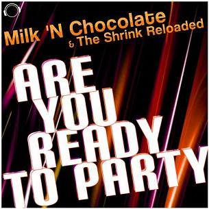 Milk 'N Chocolate & The Shrink Reloaded - are you ready to party