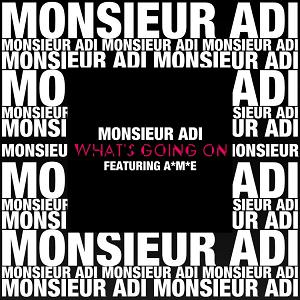 Monsieur Adi ft AME - what's going on