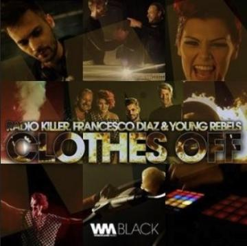 Radio Killer ft Francesco Diaz & Young Rebels - clothes off
