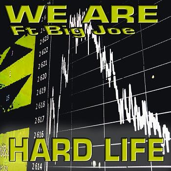 We Are ft Big Joe - hard life