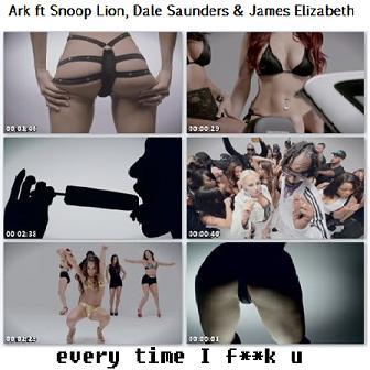 Ark ft Snoop Lion, Dale Saunders & James Elizabeth - every time I fuck u