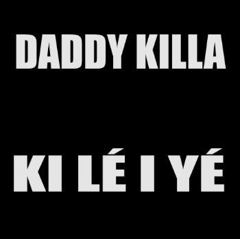 Daddy Killa - ki le i ye