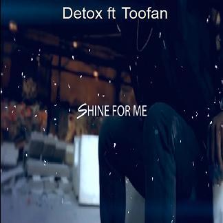 Detox ft Toofan - shine for me