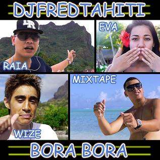 Dj Fred Tahiti ft Raia, Eva, Mixtape & Wize - bora bora