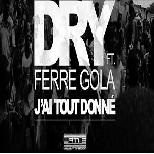 Dry ft Ferre Gola - j'ai tout donné