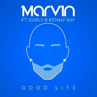 Marvin ft Karly & Kenny Ray - good life