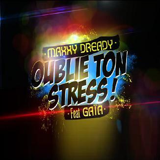 Maxxy Dready ft Gaïa - oublie ton stress