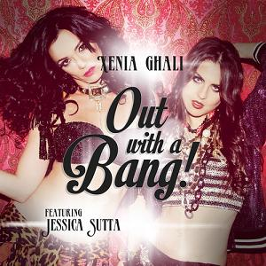 Xenia Ghali ft Jessica Sutta - out with a bang
