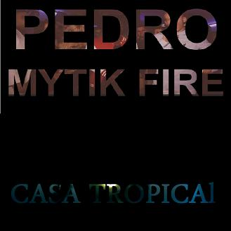 Pedro ft Mytik Fire - casa tropical