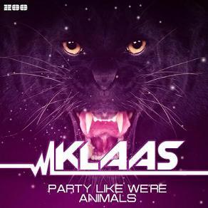 Klaas - party like we're animals