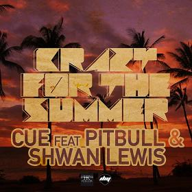 Cue ft Pitbull & Shawn Lewis – crazy for the summer