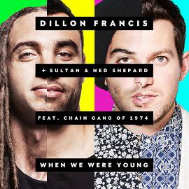 Dillon Francis & Sultan, Ned Shepard ft The Chain Gang of 1974 – when we were young