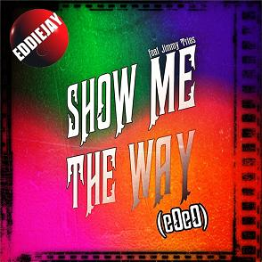 Eddiejay ft Jimmy Trias - show me the way