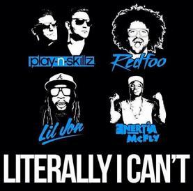 Play N Skillz & ft Redfoo & Lil Jon – literally I can't