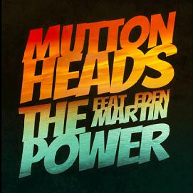 Muttonheads ft Eden Martin - the power1
