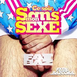 Fatal Bazooka – ce soir sans mon sexe