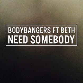 Bodybangers ft Beth - need somebody