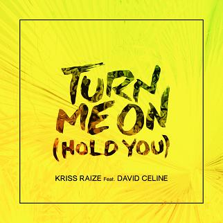 Kriss Raize ft David Celine - turn me on hold you