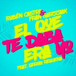 Rubén Castro & Fran Garzziak ft Sergio Requena - el que te daba era yo