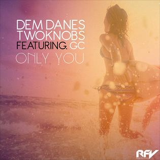 Dem Danes & TwoKnobs ft GC - only you