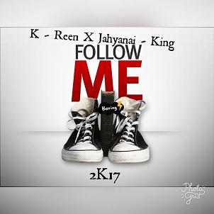 K-Reen ft Jahyanai King - follow 2k17