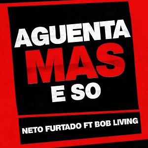 Neto Furtado ft Bob Living – aguenta mais e so