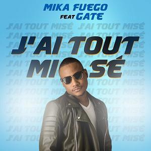 Mika Fuego ft Gate – j'ai tout misé