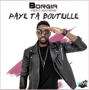 Borgia ft Dj Kayens – paye ta bouteille