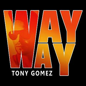 Tony Gomez - way way