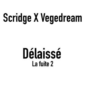Vegedream ft Scridge - delaissé (la fuite 2)