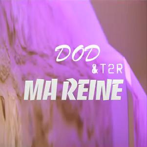 Dod ft T2R - ma reine