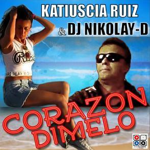 Katiuscia Ruiz & Dj Nikolay-D - corazon dimelo