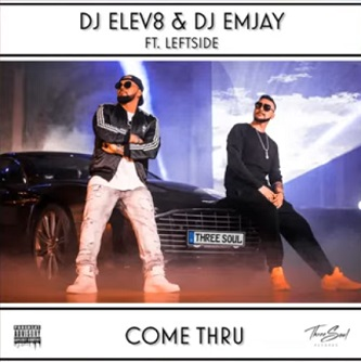 Dj Elev8 & Dj Emjay ft Leftside – come thru
