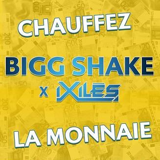 Bigg Shake ft Ixiles - chauffez la monnaie