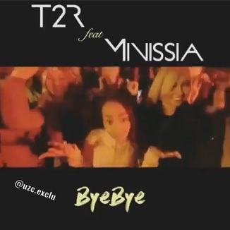 T2r ft Minissia – bye bye