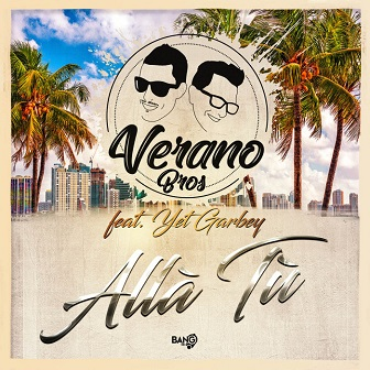 Verano Bros ft Yet Garbey – alla tu