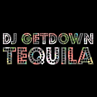 Dj Getdown – tequila